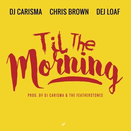 dj-carisma-til-the-morning-chris-brown-dej-loaf